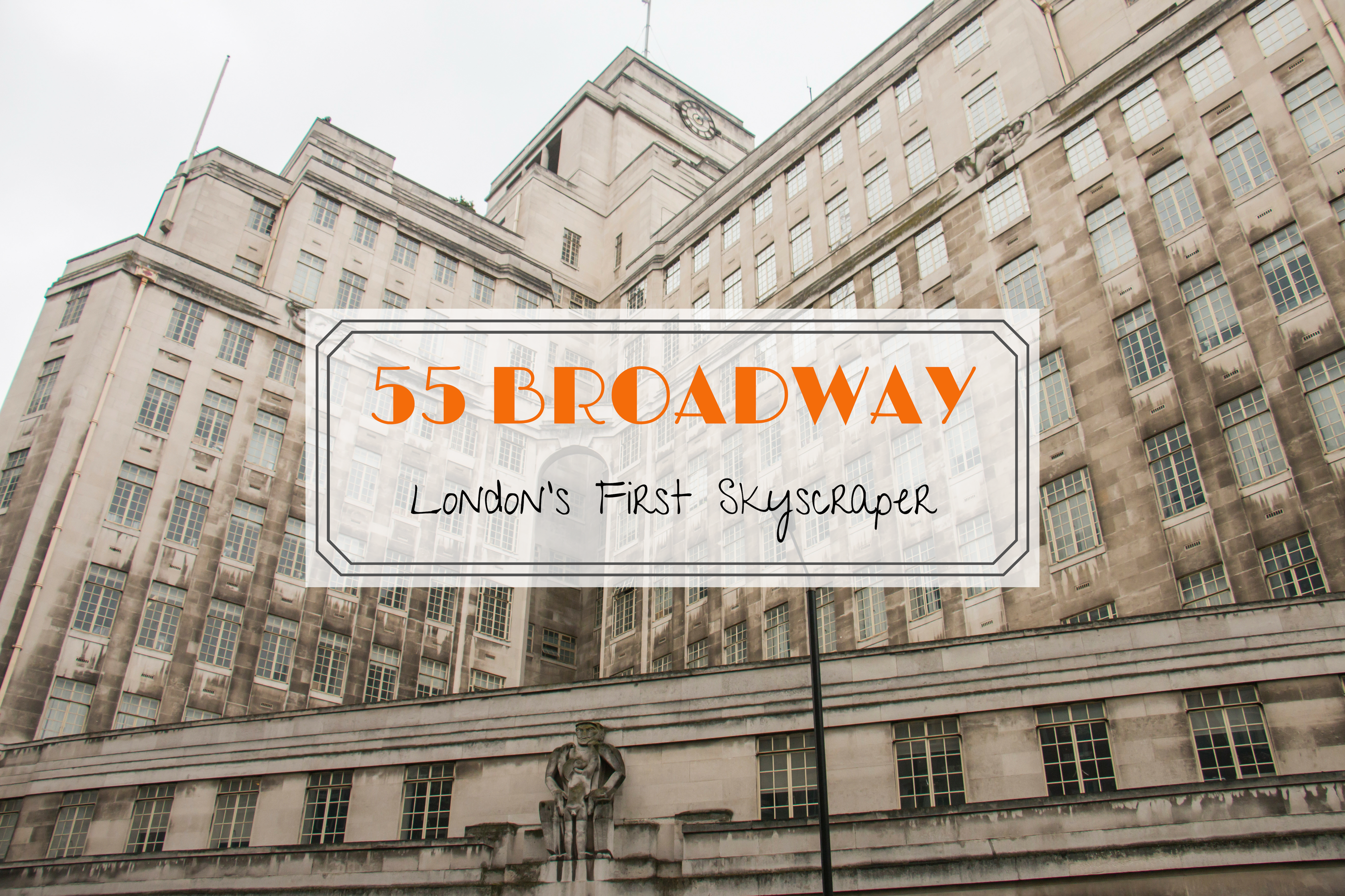 55 BROADWAY London's First Skyscraper